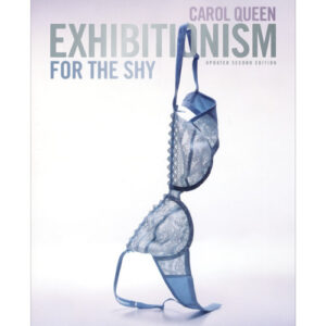 Exhibitionism For the Shy By Carol Queen