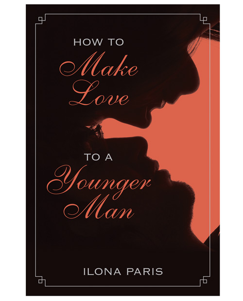 How to Make Love to a Younger Man Ilona Paris