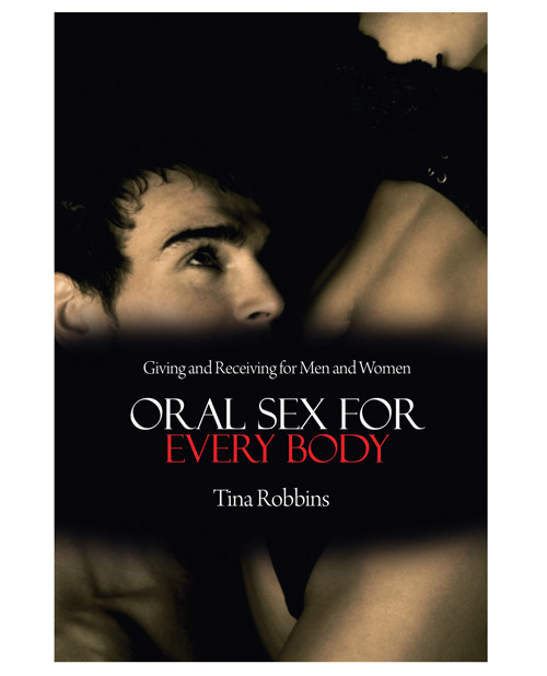 Oral Sex for Every Body By Tina Robbins
