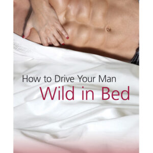 How To Drive a Man Wild in Bed by Tina Robbins